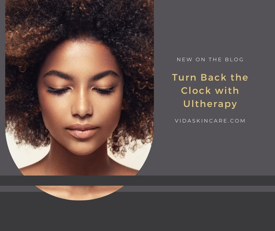 Turn Back the Clock with Ultherapy | VIDA Aesthetic Medicine, Salem