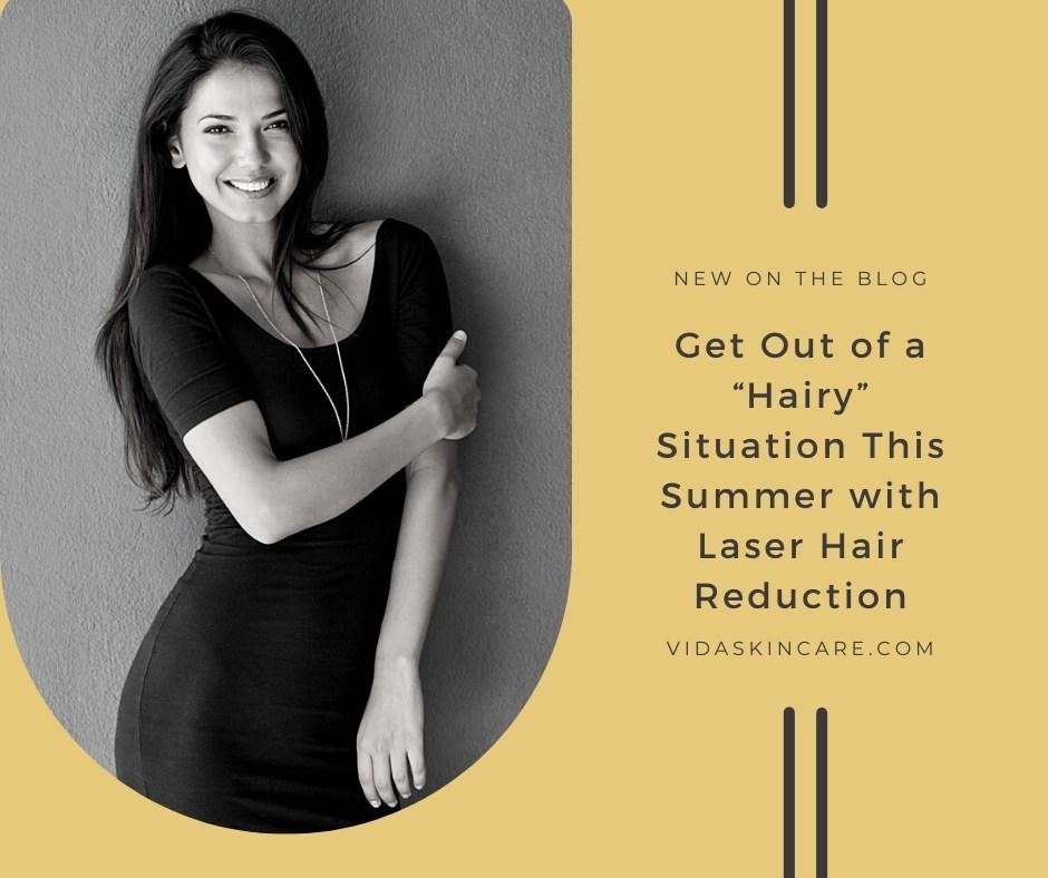 "Get Out of a ""Hairy"" Situation | VIDA Aesthetic Medicine, Salem, Oregon"