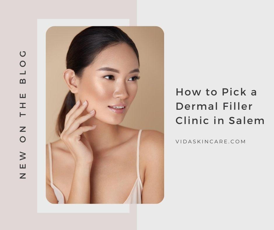 How to Pick a Dermal Filler Clinic in Salem   VIDA Aesthetic Medicine, Salem, Oregon